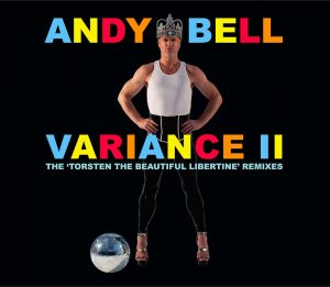 ANDY BELL - Variance II The Torsten The Beautiful Libertine Remixes