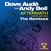 DAVE AUDE FEATURING ANDY BELL - Aftermath (Here We Go) Remixes (2014)