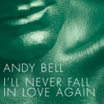 ANDY BELL - I'll Never Fall In Love Again (2005)
