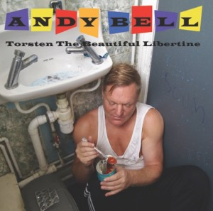 ANDY BELL - Torsten The Beautiful Libertine (2016)